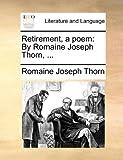 Retirement, a Poem, Romaine Joseph Thorn, 1140869973