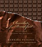 img - for Chocolate for Breakfast: Entertaining Menus to Start the Day with a Celebration From Napa Valley's Oak Knoll Inn by Passino, Barbara (2009) Hardcover book / textbook / text book