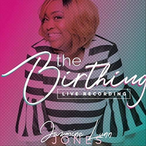 Jazmine Lynn Jones - The Birthing: The Live Recording 2018