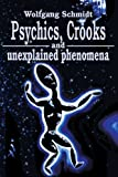 Psychics, Crooks and Unexplained Phenomena, Wolfgang Schmidt, 059525022X