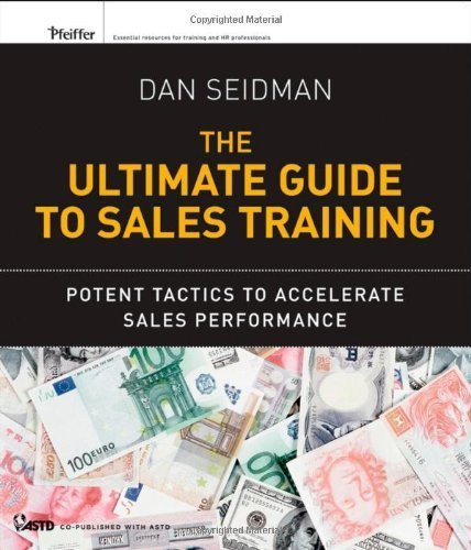 The Ultimate Guide to Sales Training: Potent Tactics to Accelerate Sales Performance by Seidman, Dan 1st edition (2012) Paperback