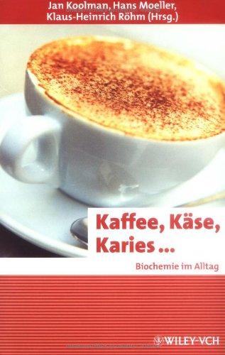 Kaffee, Käse, Karies ...: Biochemie im Alltag (Erlebnis Wissenschaft) (German Edition)