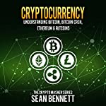Cryptocurrency: Understanding Bitcoin, Bitcoin Cash, Ethereum & Altcoins: The Cryptomasher Series, Book 2 | Sean Bennett