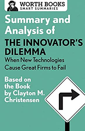 Summary and Analysis of the Innovator's Dilemma: When New Technologies Cause Great <a href=