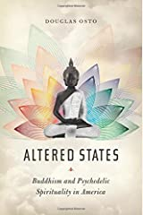 Altered States: Buddhism and Psychedelic Spirituality in America by Douglas Osto (2016-04-26) Hardcover