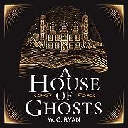 A House of Ghosts de W. C. Ryan