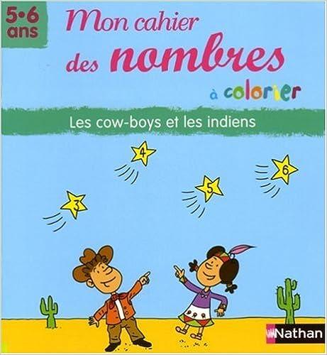 Lire Mon cahier des nombres à colorier 5-6 ans Grande section : Les Cow-Boys et les Indiens epub, pdf