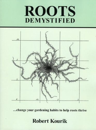 Roots Demystified: Change Your Gardening Habits to Help Roots Thrive by Metamorphic Press