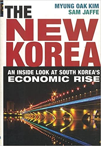 The New Korea: An Inside Look at South Korea's Economic Rise: Myung