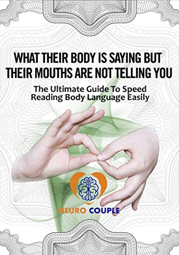 Body Language. What their Body is Saying But their Mouths are not Telling You. Free Guide.: The ultimate free guide to Speed Reading Body Language Easily (English Edition)
