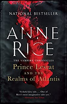 Prince Lestat and the Realms of Atlantis: The Vampire Chronicles by [Rice, Anne]
