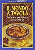 img - for Il mondo a tavola. Guida alla gastronomia internazionale. book / textbook / text book
