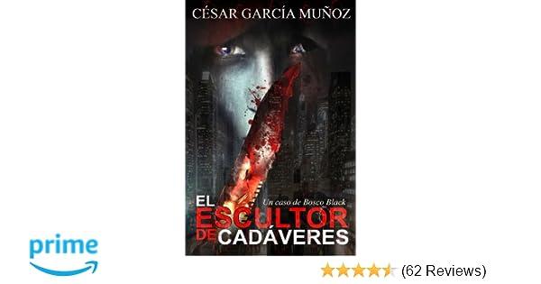 El escultor de cadáveres: Un caso de Bosco Black (Spanish Edition): César García Muñoz: 9781517674731: Amazon.com: Books