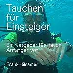 Tauchen für Einsteiger: Ein Ratgeber für Tauch Anfänger | Frank Hilsamer