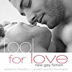 Fool for Love: New Gay Fiction | R.D. Cochrane,Timothy J. Lambert