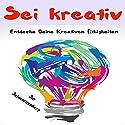 Sei Kreativ: Entdecke Deine Kreativen Fähigkeiten Hörbuch von Jon Schwarzenberg, Uwe Klein Gesprochen von: Richard Heinrich