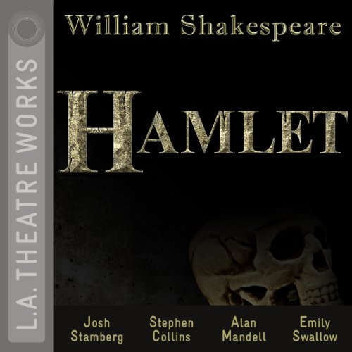 Hamlet (L.A. Theatre Works Audio Theatre Collections) by L.A. Theatre Works