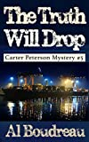 The Truth Will Drop (Carter Peterson Mystery Series Book 5)