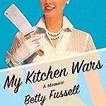 My Kitchen Wars: A Memoir | Betty Fussell