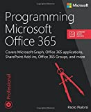 Programming Microsoft Office 365 (includes Current Book Service): Covers Microsoft Graph, Office 365 applications, SharePoint Add-ins, Office 365 Groups, and more (Developer Reference (Paperback))