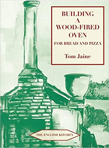building a wood fired oven for bread and pizza english kitchen
