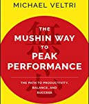 The Mushin Way to Peak Performance: The Path to Productivity, Balance, and Success | Michael Veltri