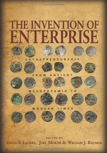 The Invention of Enterprise: Entrepreneurship from Ancient Mesopotamia to Modern Times (The Kauffman Foundation Series on Innovation and Entrepreneurship)