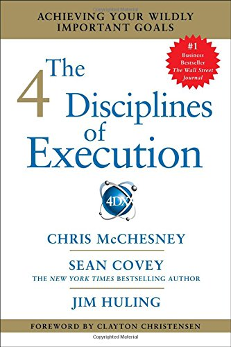 The 4 Disciplines of Execution: Achieving Your Wildly Important Goals [Sean Covey - Chris McChesney - Jim Huling] (Tapa Blanda)
