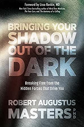Bringing Your Shadow Out of the Dark: Breaking Free from the ...