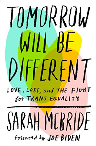 Tomorrow Will Be Different: Love, Loss, and the Fight for Trans Equality by Sarah McBride (Author),‎ Joe Biden (Foreword)