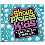 : Trading My Sorrows  (Formerly Shout To The Lord Kids 2) (Shout Praises! Kids)