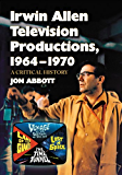 Irwin Allen Television Productions, 1964–1970: A Critical History of Voyage to the Bottom of the Sea, Lost in Space, The Time Tunnel and Land of the Giants