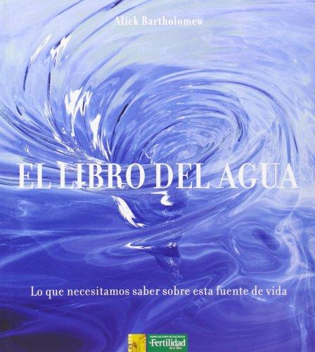 Descargar Libro El Libro Del Agua. Lo Que Necesitamos Saber Sobre Esta Fuente De Vida Alick Bartholomew