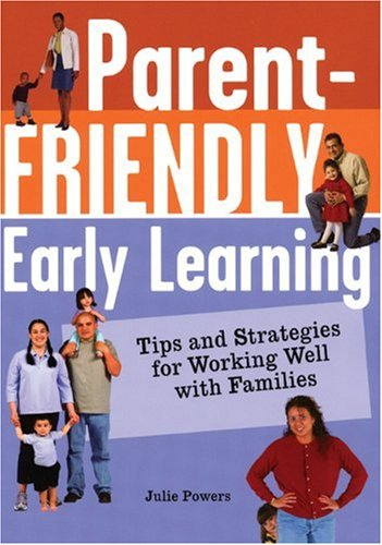 Download Parent-Friendly Early Learning: Tips and Strategies for Working Well with Families PDF