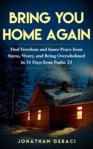 Bring You Home Again: Find Freedom and Inner Peace from Stress, Worry and Being Overwhelmed in 31 days  from Psalm - Protection 12 1 Level Deep