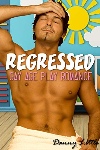 Regressed: (Gay Age Play Romance)
