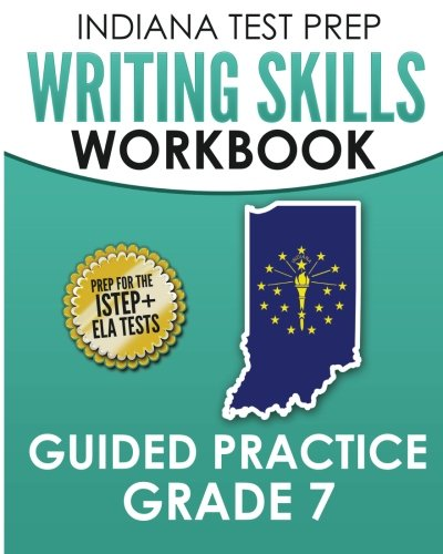 INDIANA TEST PREP Writing Skills Workbook Guided Practice Grade 7: Preparation for the ISTEP+ English/Language Arts Tests pdf
