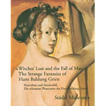 Witches' Lust and the Fall of Man: The Strange Fantasies of Hans Baldung Grien