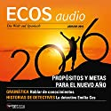 ECOS audio - Propósitios y metas para el Nuevo Año. 1/2016: Spanisch lernen Audio - Vorsätze und Ziele fürs neue Jahr Hörbuch von  div. Gesprochen von:  div.