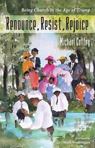 Renounce, Resist, Rejoice: Being Church in the Age of Trump ebook