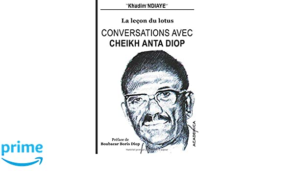 Conversations avec Cheikh Anta Diop: La lecon du lotus (French Edition): Khadim Ndiaye, Boubacar Boris Diop: 9780995875906: Amazon.com: Books