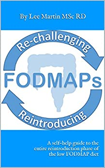 Re-challenging and Reintroducing FODMAPS: A self-help guide to the entire reintroduction phase of the low FODMAP diet by [Martin, Lee]