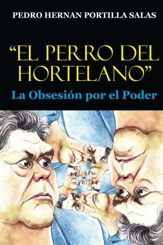 El Perro del Hortelano: La Obsesion por el Poder (Spanish Edition) PDF