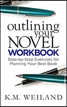 Outlining Your Novel Workbook: Step-by-Step Exercises for Planning Your Best Book (Helping Writers Become Authors 2) by [Weiland, K.M.]