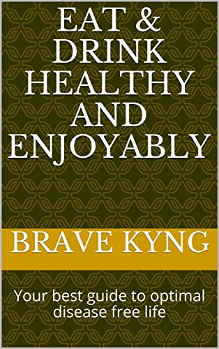 Eat & Drink Healthy and enjoyably: Your best guide to optimal disease free life (Healthy and Enjoyable lifestyle Book 1)