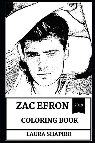 Zac Efron Coloring Book: Cute Millennial Comedian and Singer, High School Musical Star and Sexy Teen Persona Inspired Adult Coloring Book (Zac Efron Books)