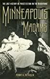 Front cover for the book Minneapolis Madams: The Lost History of Prostitution on the Riverfront by Penny A Petersen