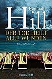 Der Tod heilt alle Wunden: Kriminalroman
