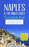 Naples Travel Guide: Naples & the Amalfi Coast, Italy: Travel Guide Book-A Comprehensive 5-Day Travel Guide to Naples, the Amalfi Coast & Unforgettable ... Travel Guides to Europe Series Book 11)