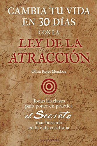 Cambia tu vida en 30 dias con la ley de la atraccion  [Mendoza, Olivia Reyes] (Tapa Blanda)